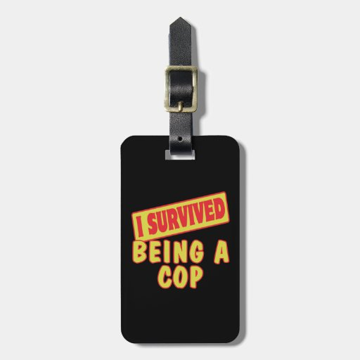 I SURVIVED BEING A COP LUGGAGE TAG