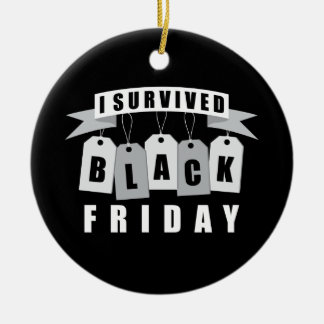 I Survived Black Friday Ceramic Ornament