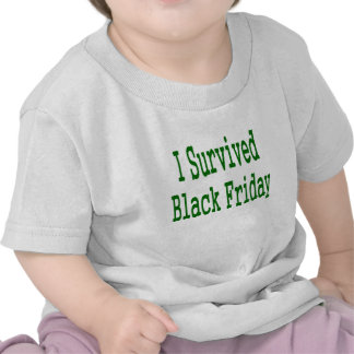 I survived Black Friday! Green text shop design T-shirts