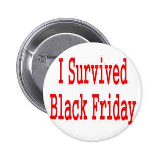 I survived Black Friday! In red text Pinback Button