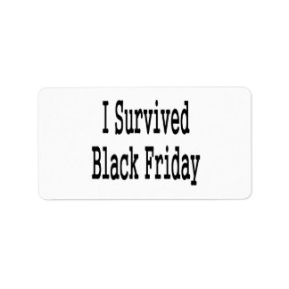 I survived Black Friday! Show everyone you made it Address Label