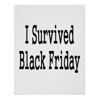 I survived Black Friday! Show everyone you made it Poster