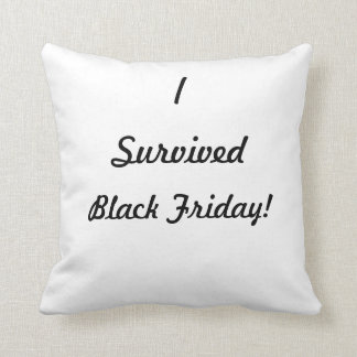I survived Black Friday! Throw Pillow