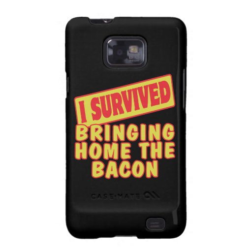 I SURVIVED BRINGING HOME THE BACON SAMSUNG GALAXY S2 COVER