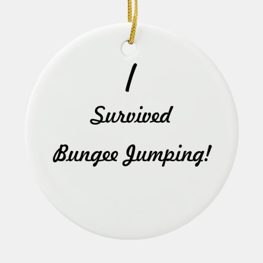 I survived bungee jumping! ceramic ornament