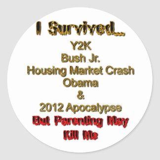 I Survived, but parenting may kill me! Classic Round Sticker
