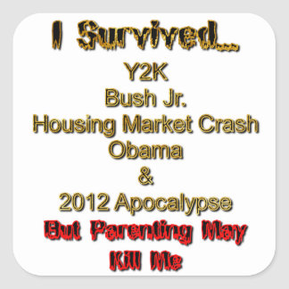I Survived, but parenting may kill me! Square Sticker
