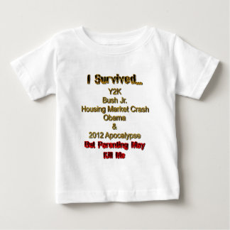 I Survived, but parenting may kill me! T Shirt