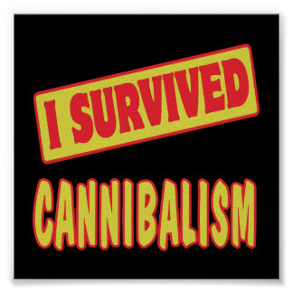 I SURVIVED CANNIBALISM PRINT