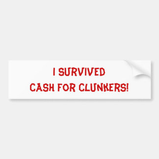 I Survived Cash For Clunkers! Bumper Sticker
