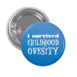 I survived Childhood Obesity Pinback Buttons