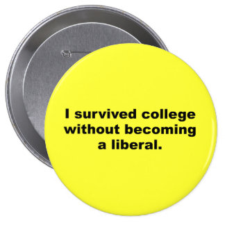 I survived college without becoming a liberal button