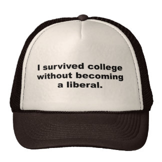 I survived college without becoming a liberal trucker hat