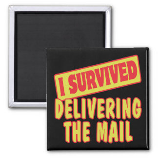 I SURVIVED DELIVERING THE MAIL 2 INCH SQUARE MAGNET