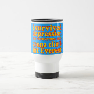 I Survived Depression - Now Gonna Climb Mt Everest Travel Mug