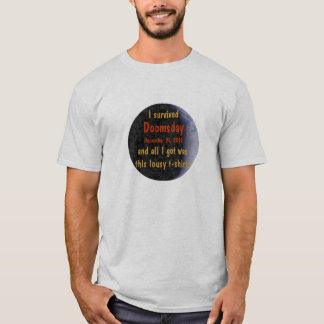 I Survived Doomsday 2012 Mayan Earth all I got was T-Shirt