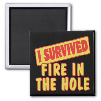 I SURVIVED FIRE IN THE HOLE MAGNET
