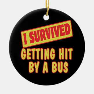 I SURVIVED GETTING HIT BY A BUS CERAMIC ORNAMENT