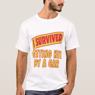 I SURVIVED GETTING HIT BY A CAR T-Shirt
