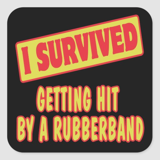 I SURVIVED GETTING HIT BY A RUBBERBAND SQUARE STICKER