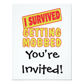I SURVIVED GETTING MOBBED 4.25X5.5 PAPER INVITATION CARD