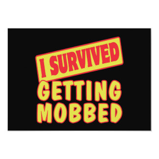 I SURVIVED GETTING MOBBED 5X7 PAPER INVITATION CARD