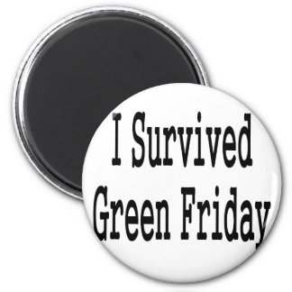 I survived Green Friday! In black text Fridge Magnet