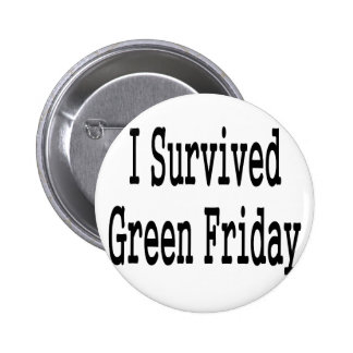 I survived Green Friday! In black text Pin