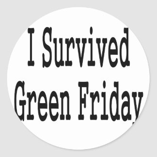 I survived Green Friday! In black text Round Sticker