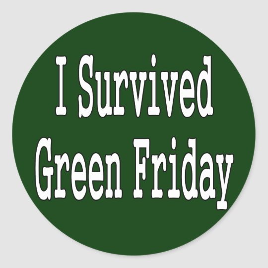 I survived green friday! White text outlined Classic Round Sticker