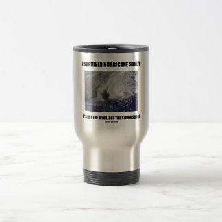 I Survived Hurricane Sandy It's Not The Wind But 15 Oz Stainless Steel Travel Mug