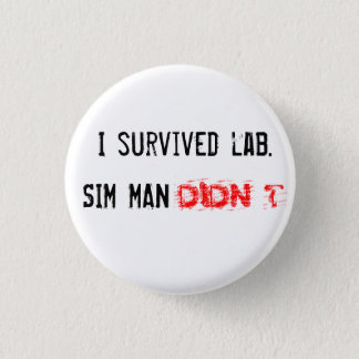I survived lab. SIM MAN DIDN'T Pinback Button