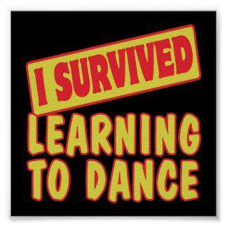 I SURVIVED LEARNING TO DANCE POSTER