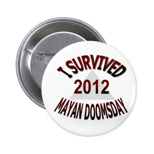 I Survived Mayan Doomsday 2012 Pin