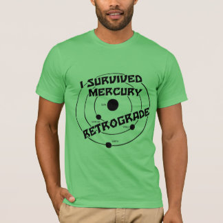 I Survived Mercury Retrograde b&w T-Shirt