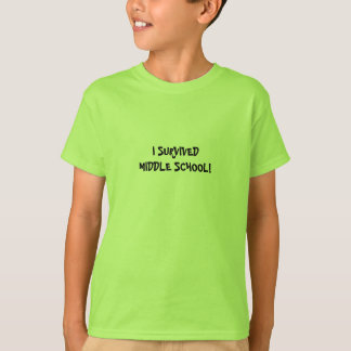 I SURVIVED MIDDLE SCHOOL! - shirt