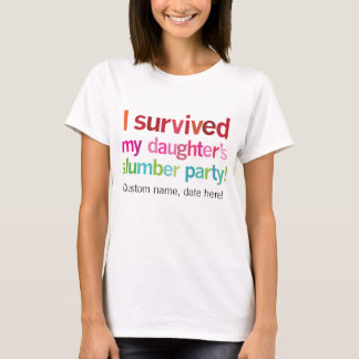 I survived my daughter's slumber party tshirt