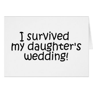 I Survived My Daughters Wedding Card