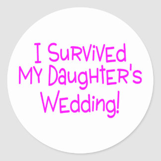 I Survived My Daughters Wedding Classic Round Sticker