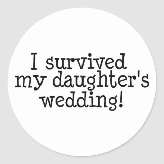 I Survived My Daughter's Wedding Classic Round Sticker