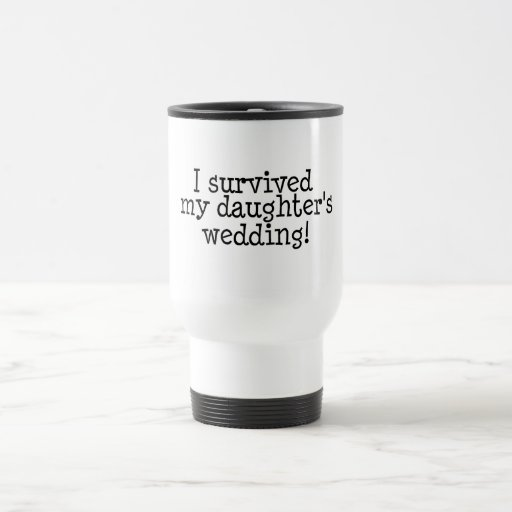 I Survived My Daughter's Wedding 15 Oz Stainless Steel Travel Mug