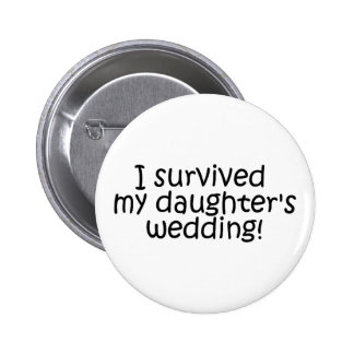 I Survived My Daughters Wedding Pinback Buttons