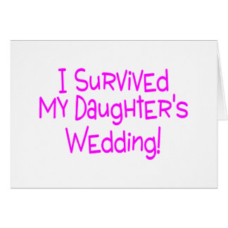 I Survived My Daughters Wedding Pink Greeting Cards