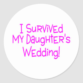 I Survived My Daughters Wedding Pink Classic Round Sticker