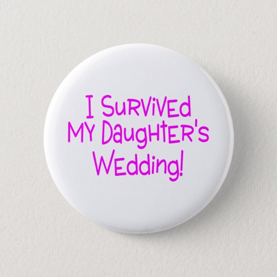 I Survived My Daughters Wedding Pink Pinback Button