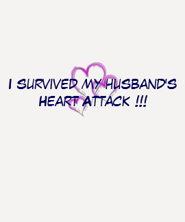 I survived my husband s Heart Attack T Shirt