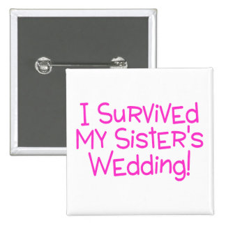 I Survived My Sisters Wedding Pinback Button