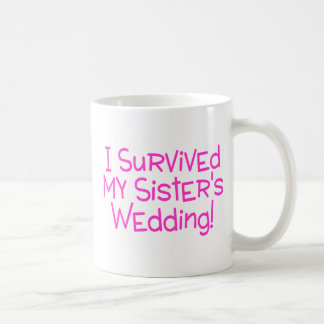 I Survived My Sisters Wedding Pink Classic White Coffee Mug