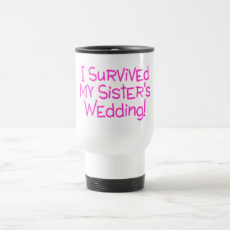 I Survived My Sisters Wedding Pink Travel Mug