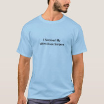 """""""I Survived My Wife's Knee Surgery"""" T-Shirt"""